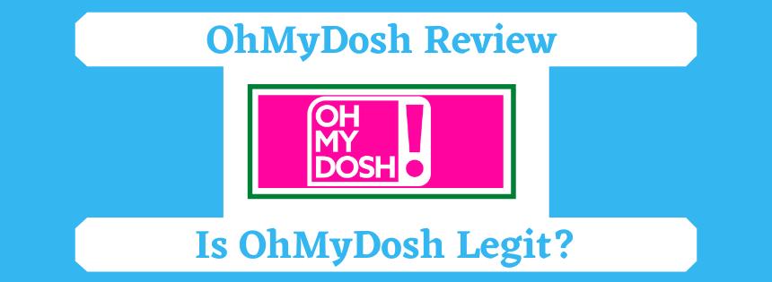 OhMyDosh Review